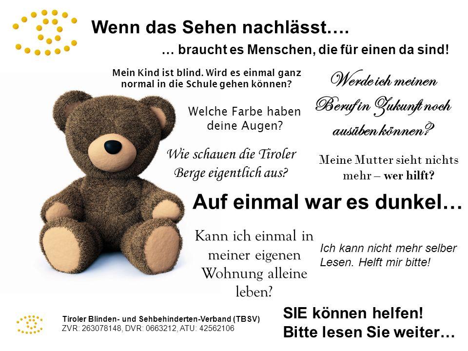 Tiroler Blinden- und Sehbehinderten-Verband (TBSV) ZVR: 263078148, DVR: 0663212, ATU: 42562106 Wenn das Sehen nachlässt…. … braucht es Menschen, die f