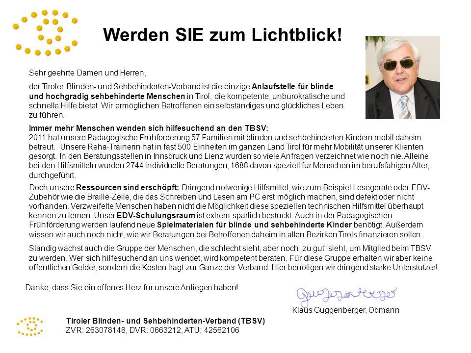 Tiroler Blinden- und Sehbehinderten-Verband (TBSV) ZVR: 263078148, DVR: 0663212, ATU: 42562106 Werden SIE zum Lichtblick! Sehr geehrte Damen und Herre