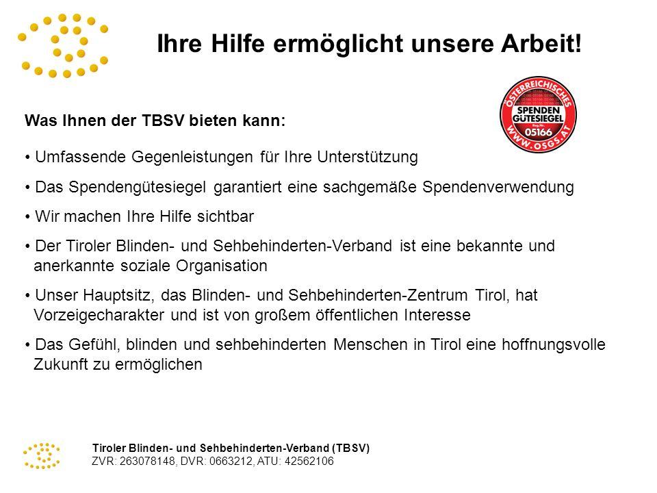 Tiroler Blinden- und Sehbehinderten-Verband (TBSV) ZVR: 263078148, DVR: 0663212, ATU: 42562106 Ihre Hilfe ermöglicht unsere Arbeit! Was Ihnen der TBSV