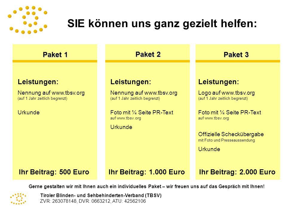 Tiroler Blinden- und Sehbehinderten-Verband (TBSV) ZVR: 263078148, DVR: 0663212, ATU: 42562106 SIE können uns ganz gezielt helfen: Paket 1 Leistungen: