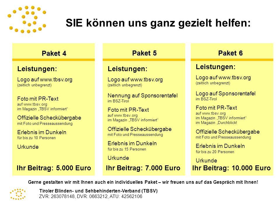 Tiroler Blinden- und Sehbehinderten-Verband (TBSV) ZVR: 263078148, DVR: 0663212, ATU: 42562106 SIE können uns ganz gezielt helfen: Paket 4 Ihr Beitrag