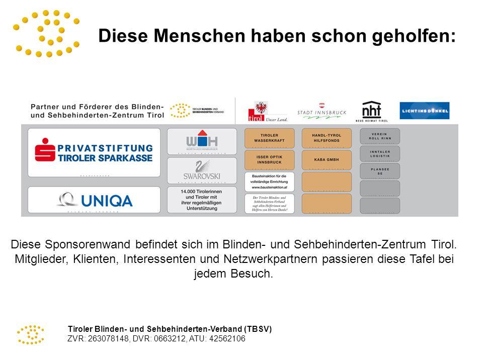 Tiroler Blinden- und Sehbehinderten-Verband (TBSV) ZVR: 263078148, DVR: 0663212, ATU: 42562106 Diese Menschen haben schon geholfen: Diese Sponsorenwan