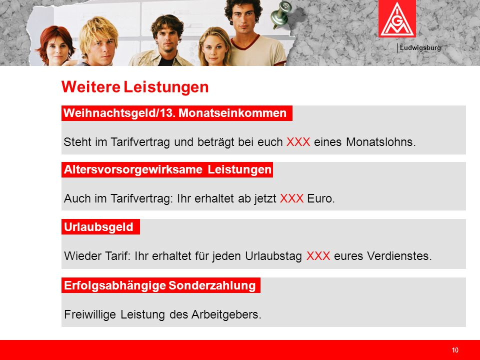 Ludwigsburg 10 Weitere Leistungen Weihnachtsgeld/13. Monatseinkommen Steht im Tarifvertrag und beträgt bei euch XXX eines Monatslohns. Altersvorsorgew