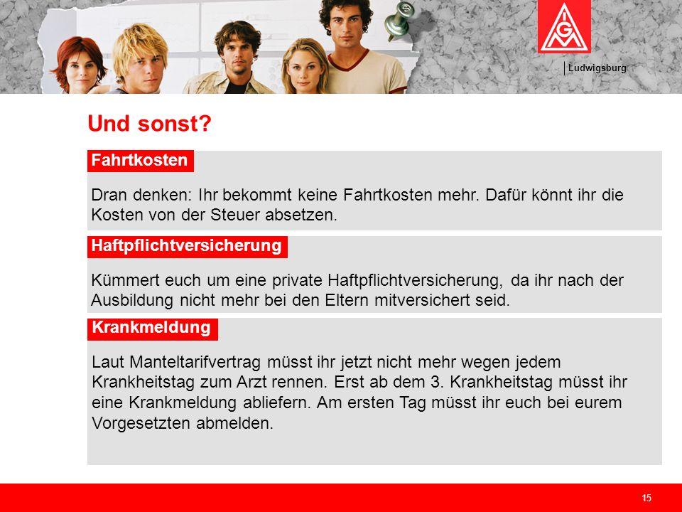 Ludwigsburg 15 Und sonst? Fahrtkosten Dran denken: Ihr bekommt keine Fahrtkosten mehr. Dafür könnt ihr die Kosten von der Steuer absetzen. Haftpflicht