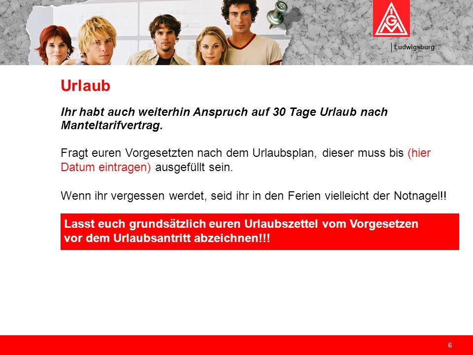 Ludwigsburg 6 Urlaub Ihr habt auch weiterhin Anspruch auf 30 Tage Urlaub nach Manteltarifvertrag. Fragt euren Vorgesetzten nach dem Urlaubsplan, diese