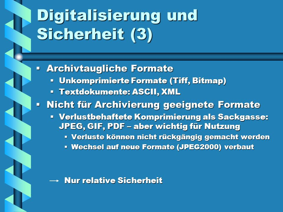 Digitalisierung und Sicherheit (3) Archivtaugliche Formate Archivtaugliche Formate Unkomprimierte Formate (Tiff, Bitmap) Unkomprimierte Formate (Tiff,