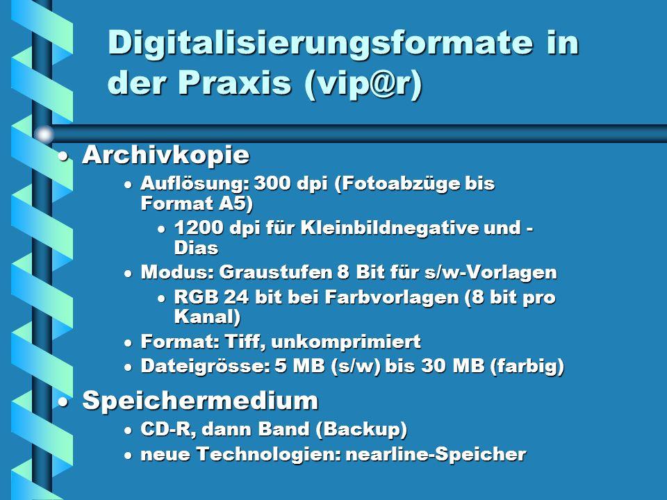 Digitalisierungsformate in der Praxis (vip@r) Archivkopie Auflösung: 300 dpi (Fotoabzüge bis Format A5) 1200 dpi für Kleinbildnegative und - Dias Modu