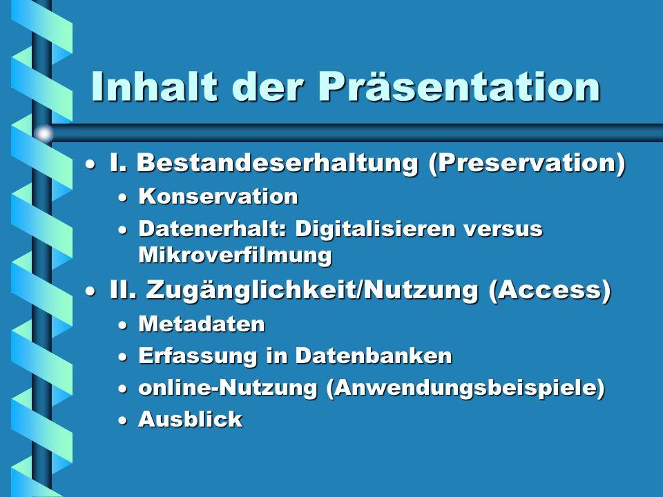 Inhalt der Präsentation I. Bestandeserhaltung (Preservation) I. Bestandeserhaltung (Preservation) Konservation Konservation Datenerhalt: Digitalisiere