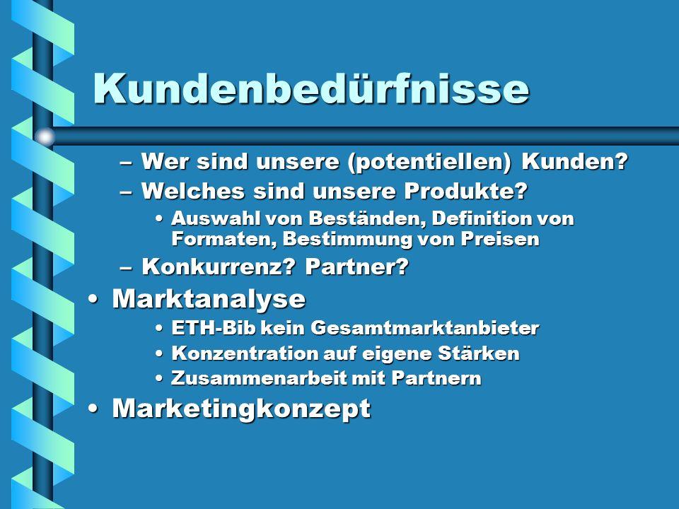 Kundenbedürfnisse –Wer sind unsere (potentiellen) Kunden? –Welches sind unsere Produkte? Auswahl von Beständen, Definition von Formaten, Bestimmung vo