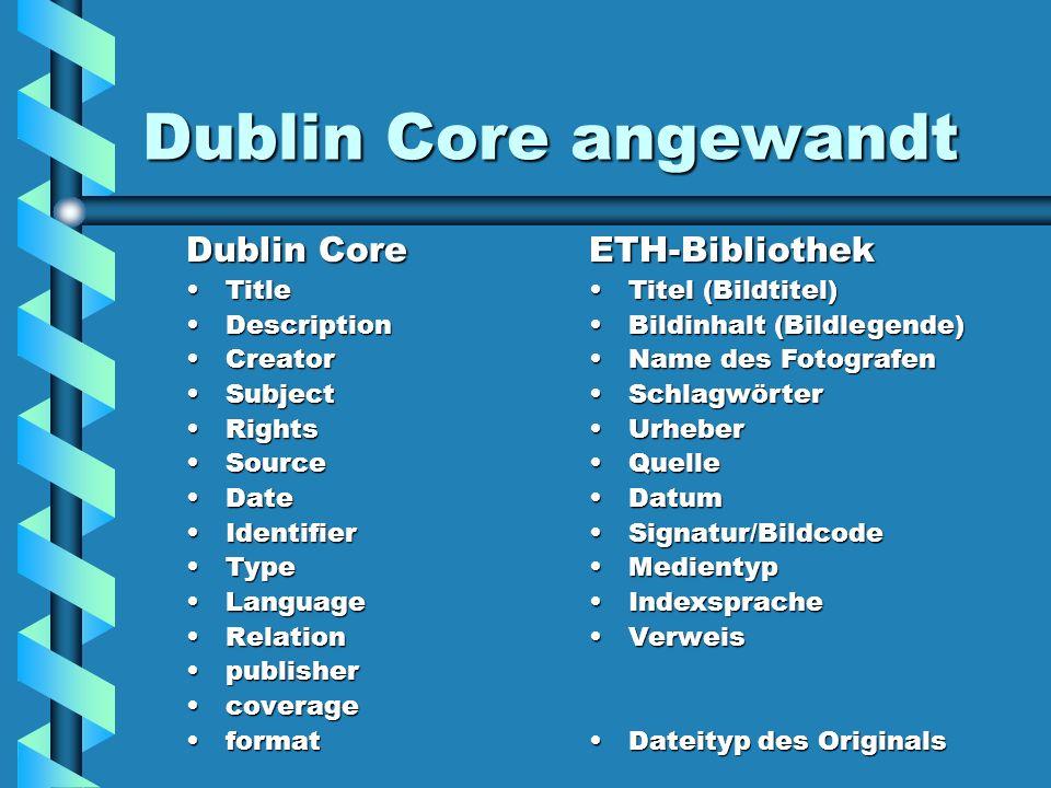 Dublin Core angewandt Dublin Core TitleTitle DescriptionDescription CreatorCreator SubjectSubject RightsRights SourceSource DateDate IdentifierIdentif