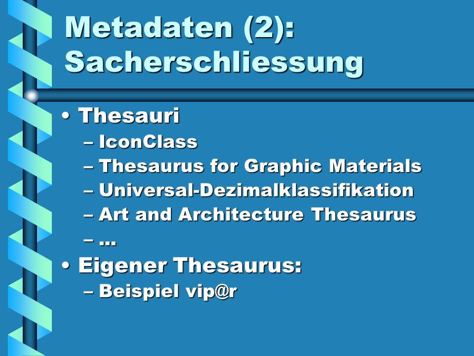Metadaten (2): Sacherschliessung ThesauriThesauri –IconClass –Thesaurus for Graphic Materials –Universal-Dezimalklassifikation –Art and Architecture T
