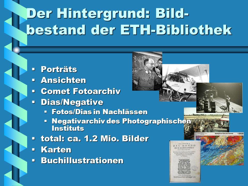 Der Hintergrund: Bild- bestand der ETH-Bibliothek Porträts Porträts Ansichten Ansichten Comet Fotoarchiv Comet Fotoarchiv Dias/Negative Dias/Negative
