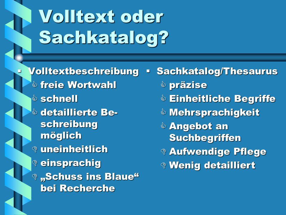 Volltext oder Sachkatalog? Volltextbeschreibung Volltextbeschreibung freie Wortwahl freie Wortwahl schnell schnell detaillierte Be- schreibung möglich