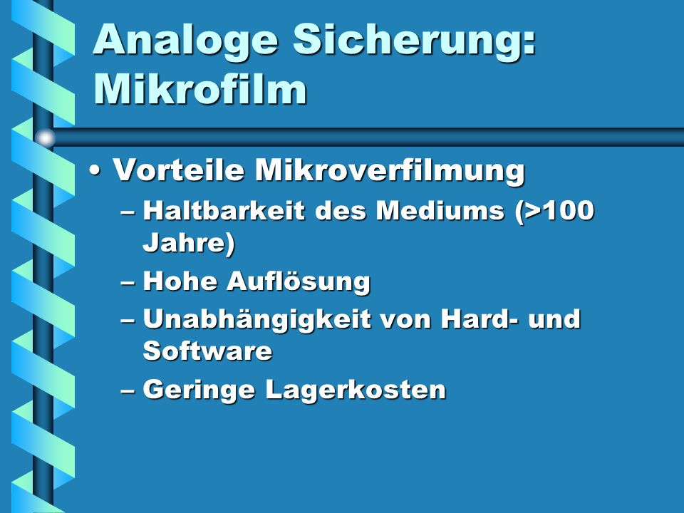 Analoge Sicherung: Mikrofilm Vorteile MikroverfilmungVorteile Mikroverfilmung –Haltbarkeit des Mediums (>100 Jahre) –Hohe Auflösung –Unabhängigkeit vo