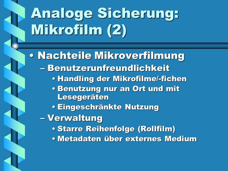 Analoge Sicherung: Mikrofilm (2) Nachteile MikroverfilmungNachteile Mikroverfilmung –Benutzerunfreundlichkeit Handling der Mikrofilme/-fichenHandling