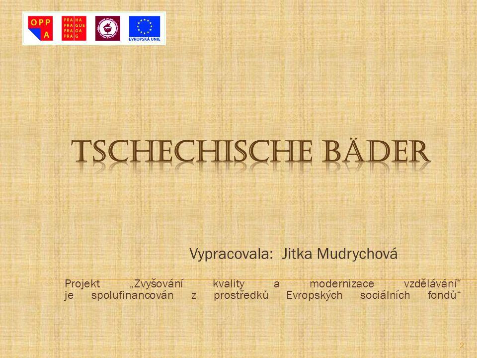 Vypracovala: Jitka Mudrychová 2 Projekt Zvyšování kvality a modernizace vzdělávání je spolufinancován z prostředků Evropských sociálních fondů