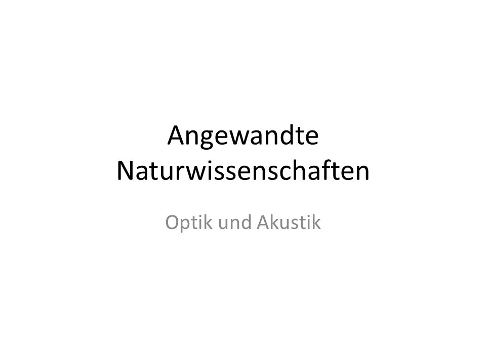 Angewandte Naturwissenschaften Optik und Akustik