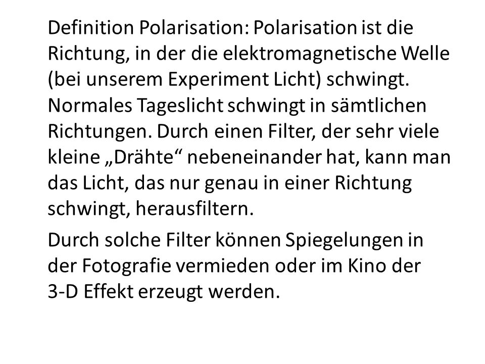 Definition Polarisation: Polarisation ist die Richtung, in der die elektromagnetische Welle (bei unserem Experiment Licht) schwingt. Normales Tageslic