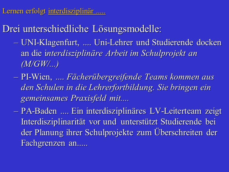Lernen erfolgt interdisziplinär..... Drei unterschiedliche Lösungsmodelle: –UNI-Klagenfurt,.... Uni-Lehrer und Studierende docken an die interdiszipli