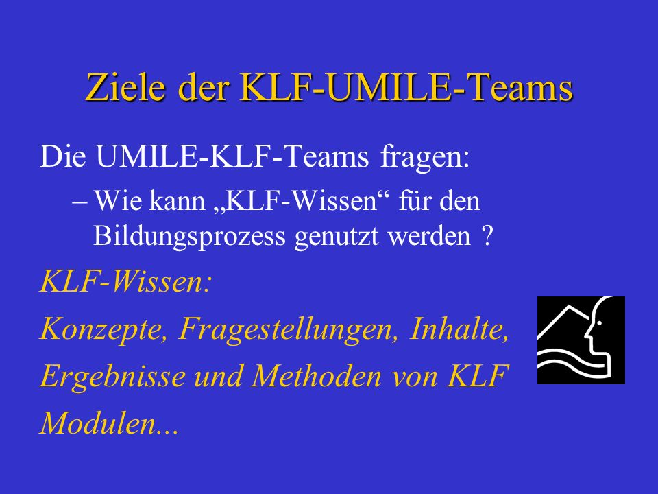 Ziele der KLF-UMILE-Teams Die UMILE-KLF-Teams fragen: –Wie kann KLF-Wissen für den Bildungsprozess genutzt werden ? KLF-Wissen: Konzepte, Fragestellun