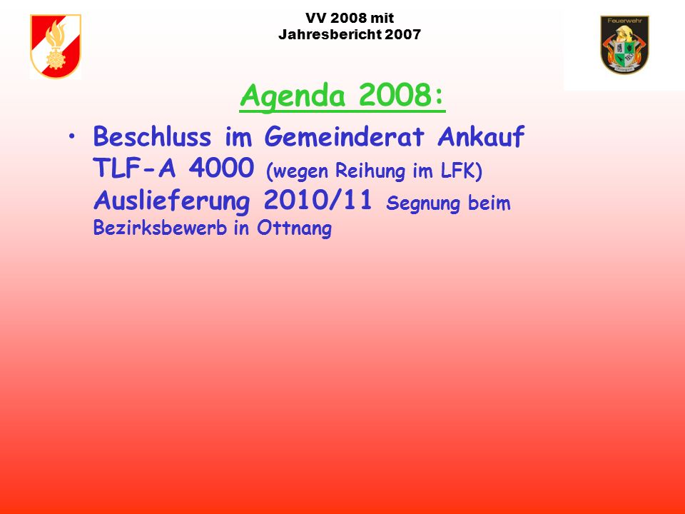 VV 2008 mit Jahresbericht 2007 Agenda 2008: Abrechnung Feuerwehrhaus Adaptierung Löschwasserbehälter in Holzham bei Fam. König für hinterer Winkel Ber