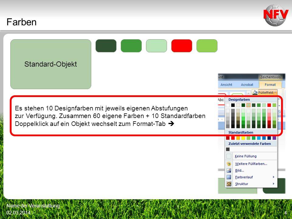 Farben 02.03.2014 Name der Veranstaltung 4 Standard-Objekt Es stehen 10 Designfarben mit jeweils eigenen Abstufungen zur Verfügung. Zusammen 60 eigene