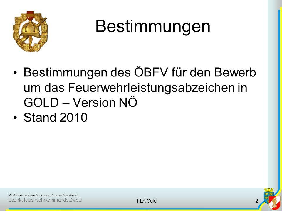 Niederösterreichischer Landesfeuerwehrverband Bezirksfeuerwehrkommando Zwettl FLA Gold2 Bestimmungen Bestimmungen des ÖBFV für den Bewerb um das Feuerwehrleistungsabzeichen in GOLD – Version NÖ Stand 2010