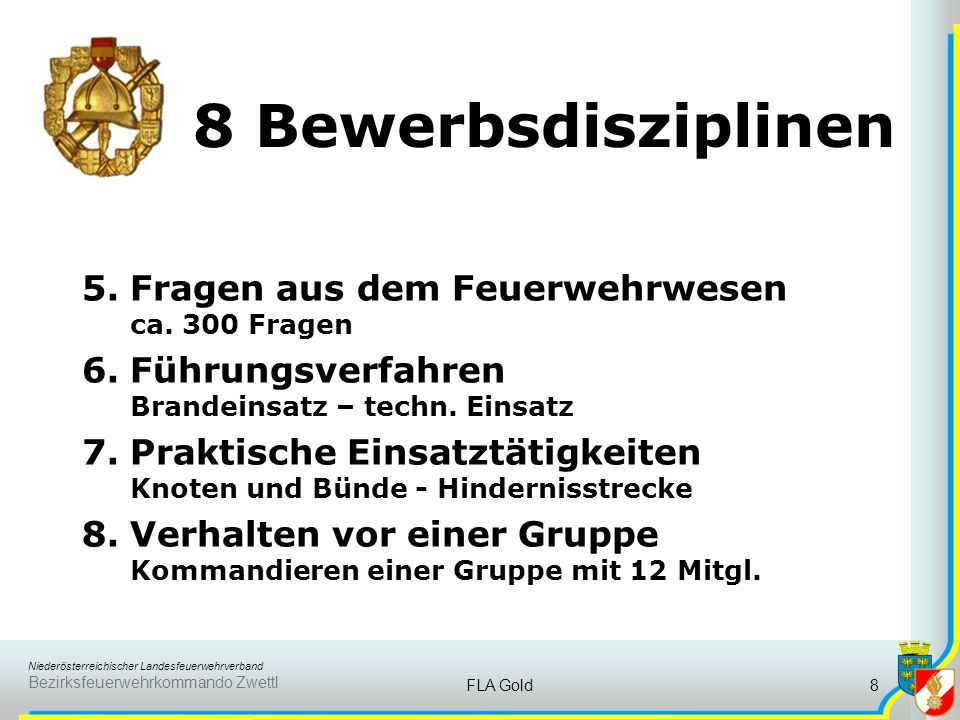 Niederösterreichischer Landesfeuerwehrverband Bezirksfeuerwehrkommando Zwettl FLA Gold8 8 Bewerbsdisziplinen 5.Fragen aus dem Feuerwehrwesen ca.