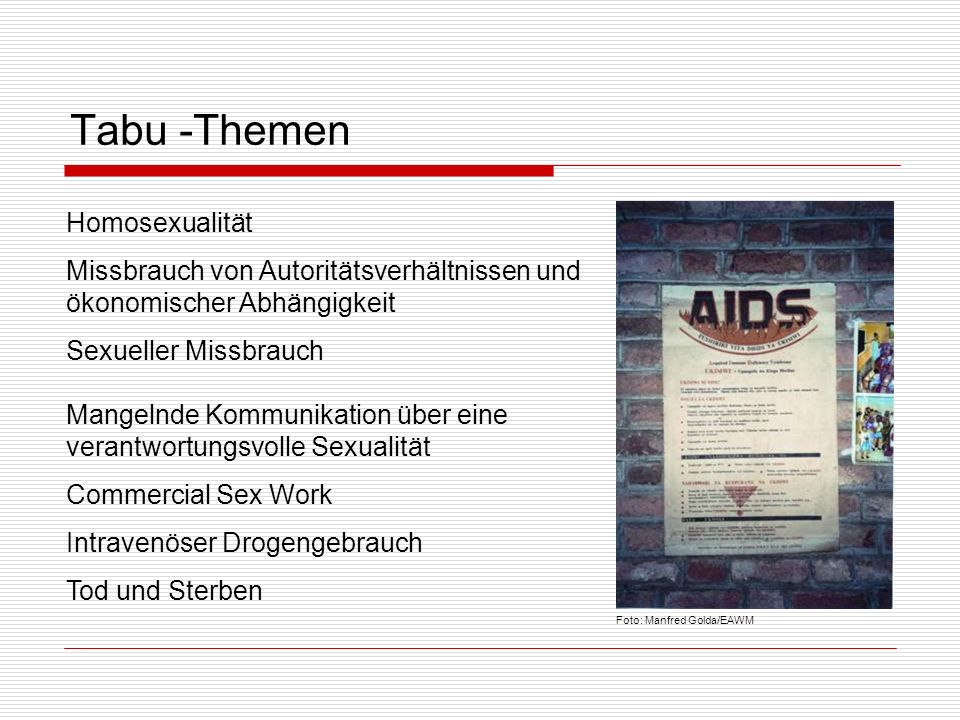 Diskriminierung fördert HIV/Aids Ein genereller mangelnder Respekt vor den Menschenrechten führt zu einem erhöhten Risiko für jede/n einzelne/n und die Gesellschaft Menschen, die als Individuen oder wegen ihrer Zugehörigkeit zu bestimmten sozialen Gruppen Diskriminierungen erleben, sind einem erhöhten HIV-Risiko ausgesetzt und verfügen über weniger Ressourcen als andere, um mit den Belastungen fertig zu werden.