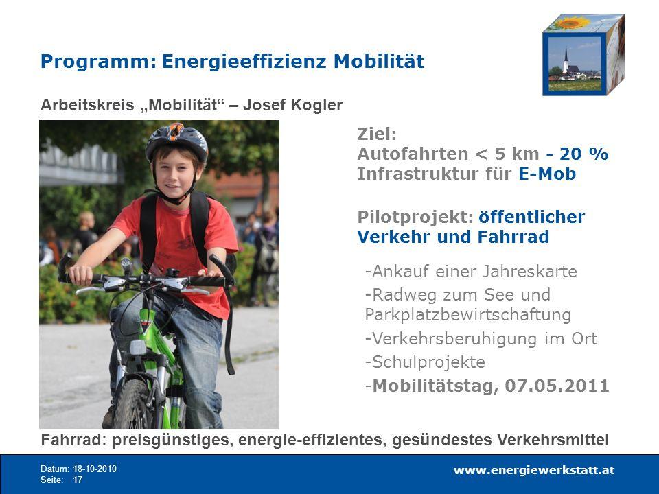 www.energiewerkstatt.at Datum:18-10-2010 Seite:17 Arbeitskreis Mobilität – Josef Kogler Ziel: Autofahrten < 5 km - 20 % Infrastruktur für E-Mob Pilotp