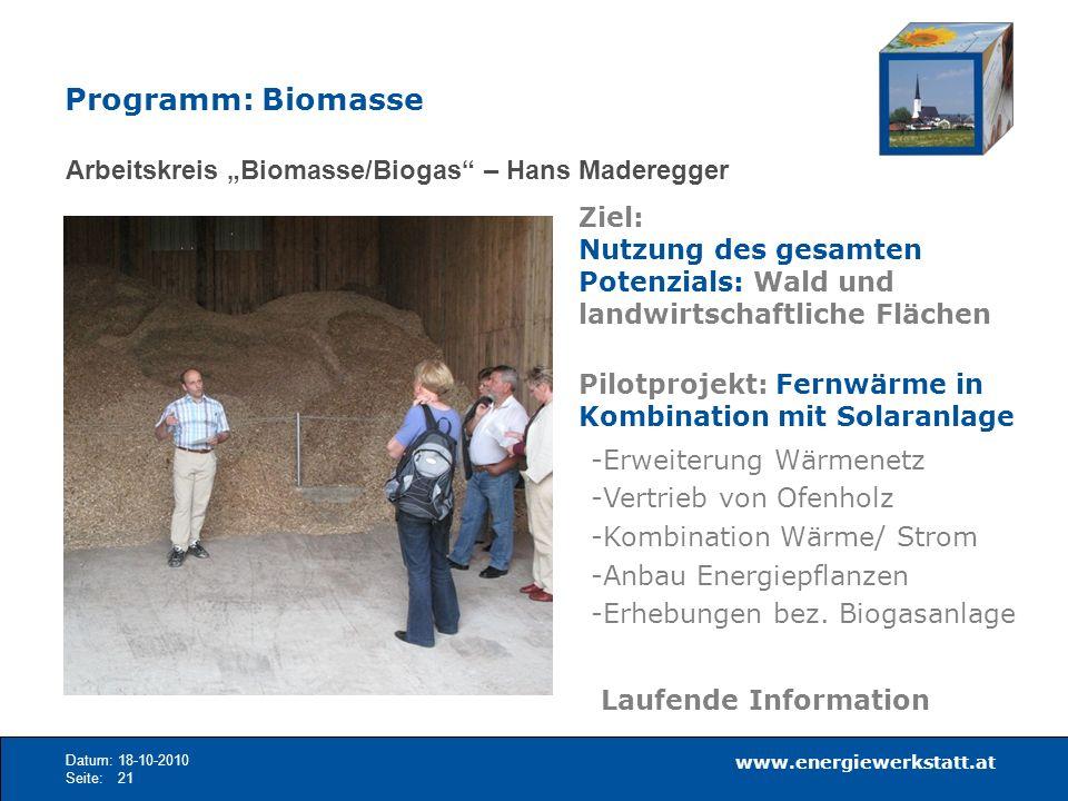 www.energiewerkstatt.at Datum:18-10-2010 Seite:21 Arbeitskreis Biomasse/Biogas – Hans Maderegger Ziel: Nutzung des gesamten Potenzials: Wald und landw