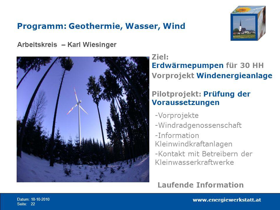 www.energiewerkstatt.at Datum:18-10-2010 Seite:22 Arbeitskreis – Karl Wiesinger Ziel: Erdwärmepumpen für 30 HH Vorprojekt Windenergieanlage Pilotproje
