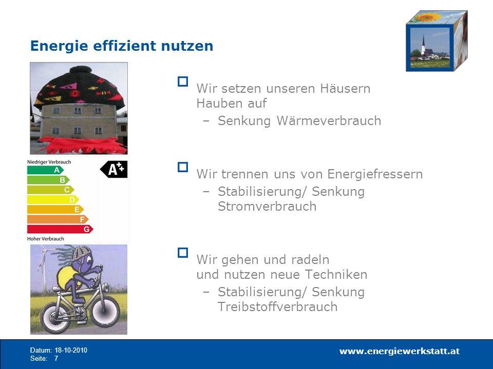www.energiewerkstatt.at Datum:18-10-2010 Seite:7 Wir setzen unseren Häusern Hauben auf –Senkung Wärmeverbrauch Wir trennen uns von Energiefressern –St