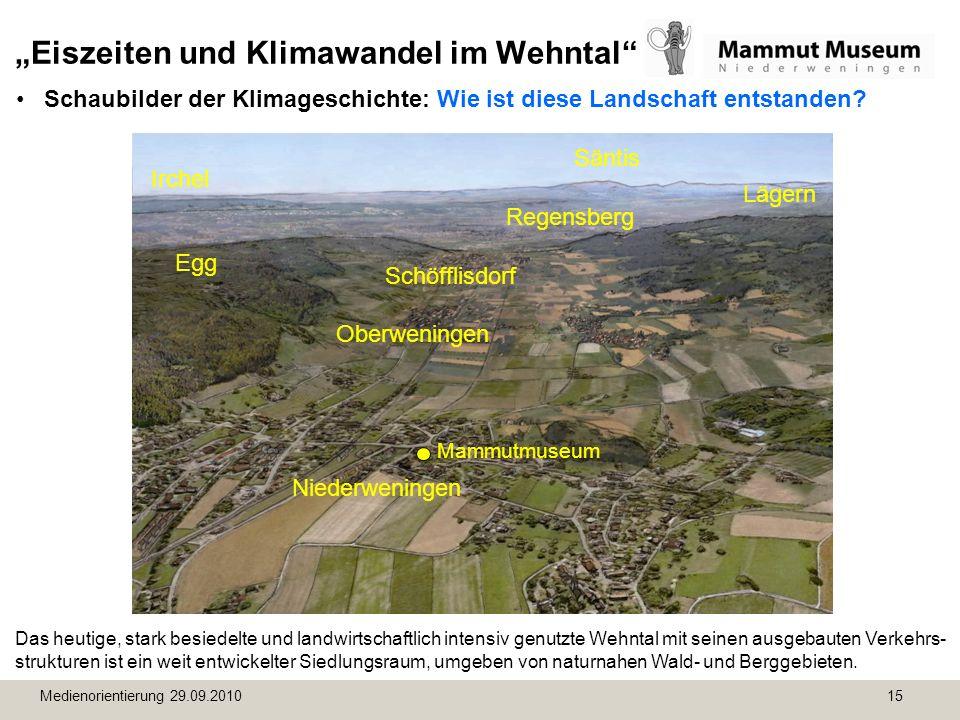 Medienorientierung 29.09.2010 15 Eiszeiten und Klimawandel im Wehntal Schaubilder der Klimageschichte: Wie ist diese Landschaft entstanden? Das heutig