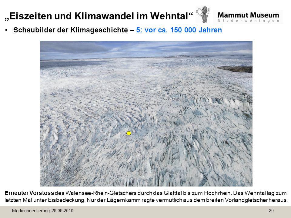 Medienorientierung 29.09.2010 20 Eiszeiten und Klimawandel im Wehntal Schaubilder der Klimageschichte – 5: vor ca. 150 000 Jahren Erneuter Vorstoss de
