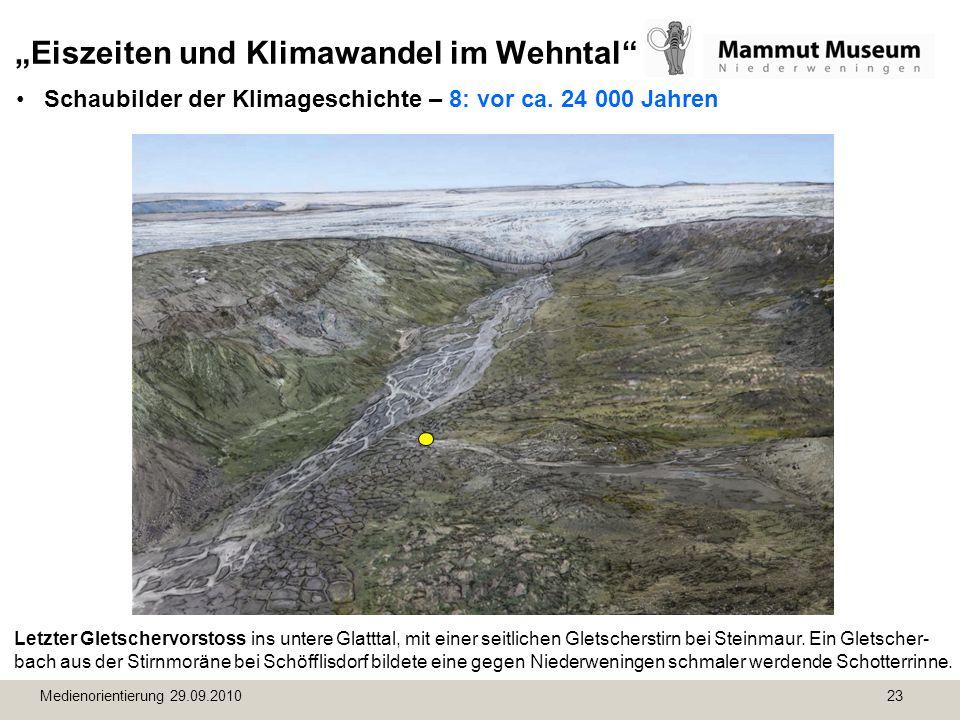 Medienorientierung 29.09.2010 23 Eiszeiten und Klimawandel im Wehntal Schaubilder der Klimageschichte – 8: vor ca. 24 000 Jahren Letzter Gletschervors