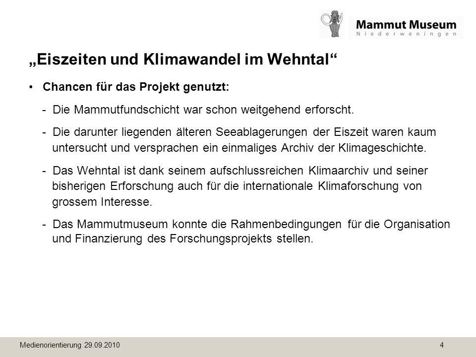 Medienorientierung 29.09.2010 4 Eiszeiten und Klimawandel im Wehntal Chancen für das Projekt genutzt: - Die Mammutfundschicht war schon weitgehend erf
