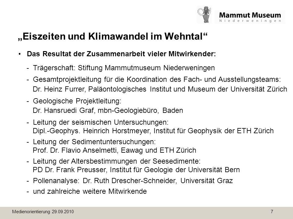 Medienorientierung 29.09.2010 8 Eiszeiten und Klimawandel im Wehntal Dank an die Sponsoren: Das Gesamtbudget von rund Fr.