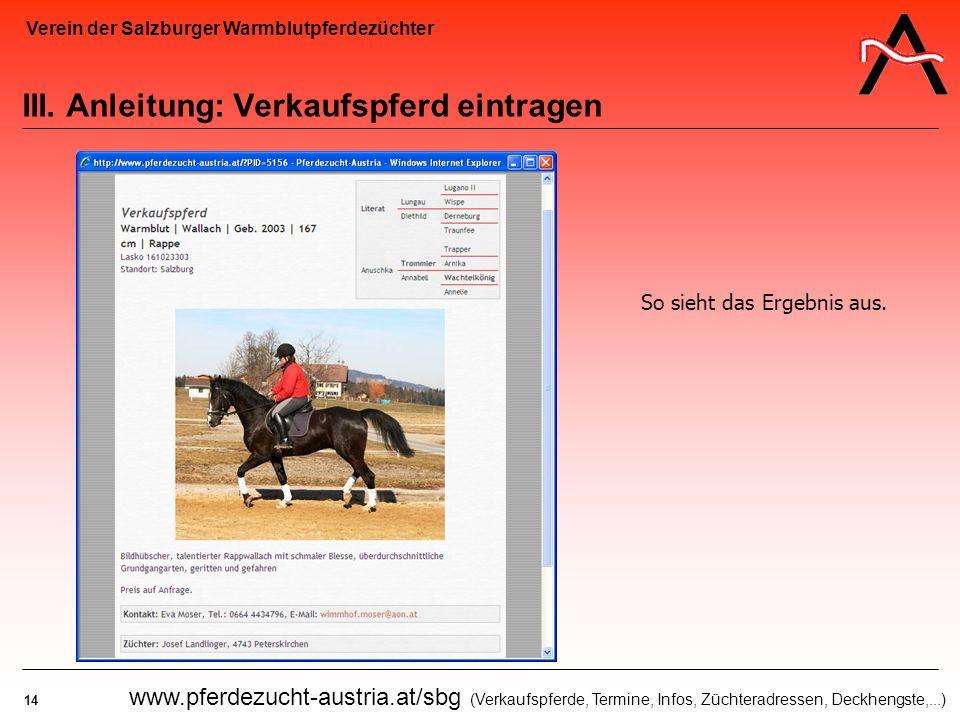 Verein der Salzburger Warmblutpferdezüchter 14 www.pferdezucht-austria.at/sbg (Verkaufspferde, Termine, Infos, Züchteradressen, Deckhengste,...) III.