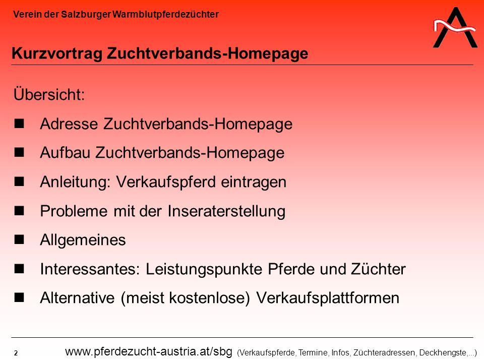 Verein der Salzburger Warmblutpferdezüchter 2 www.pferdezucht-austria.at/sbg (Verkaufspferde, Termine, Infos, Züchteradressen, Deckhengste,...) Kurzvo