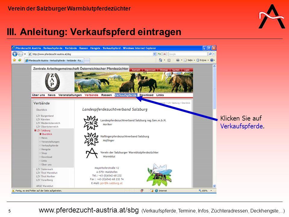 Verein der Salzburger Warmblutpferdezüchter 5 www.pferdezucht-austria.at/sbg (Verkaufspferde, Termine, Infos, Züchteradressen, Deckhengste,...) III. A