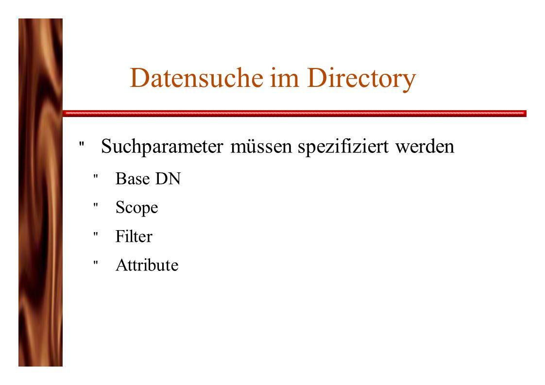 Datensuche im Directory Suchparameter müssen spezifiziert werden Base DN Scope Filter Attribute