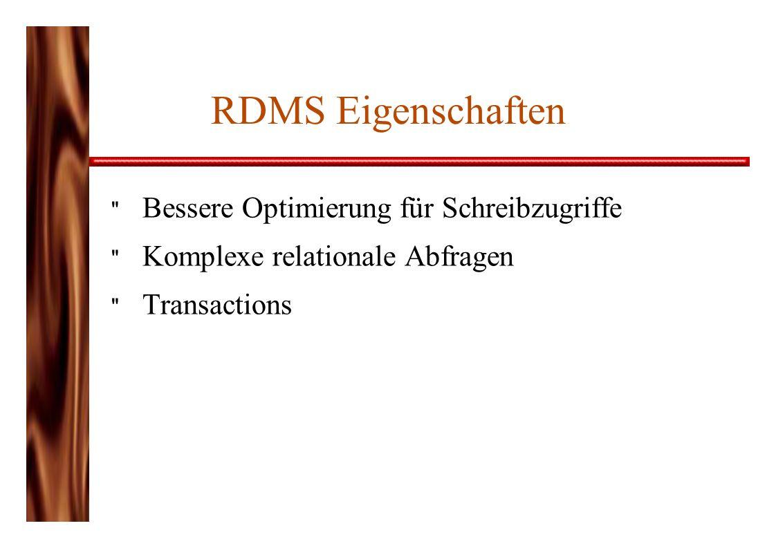 RDMS Eigenschaften Bessere Optimierung für Schreibzugriffe Komplexe relationale Abfragen Transactions