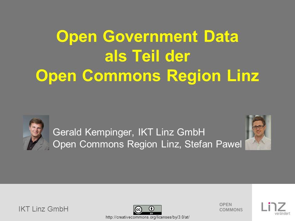 IKT Linz GmbH Open Government Data als Teil der Open Commons Region Linz Gerald Kempinger, IKT Linz GmbH Open Commons Region Linz, Stefan Pawel http:/