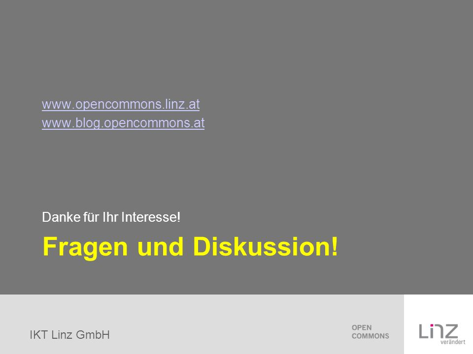 IKT Linz GmbH Fragen und Diskussion! www.opencommons.linz.at www.blog.opencommons.at Danke für Ihr Interesse!