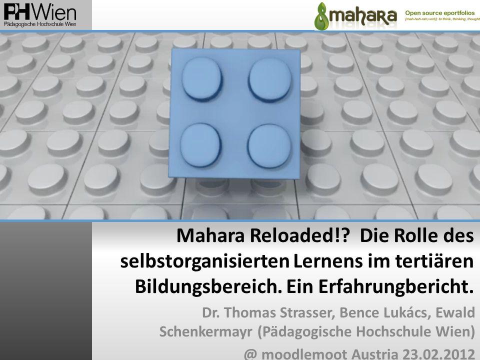 Mahara Reloaded!? Die Rolle des selbstorganisierten Lernens im tertiären Bildungsbereich. Ein Erfahrungbericht. Dr. Thomas Strasser, Bence Lukács, Ewa