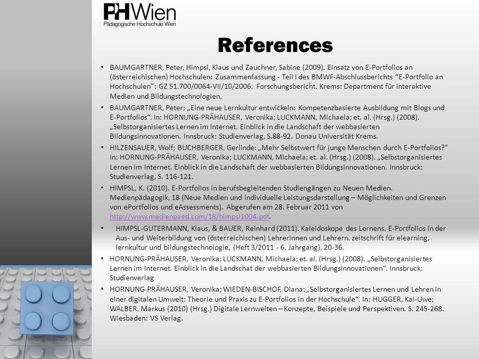 References BAUMGARTNER, Peter, Himpsl, Klaus und Zauchner, Sabine (2009). Einsatz von E-Portfolios an (österreichischen) Hochschulen: Zusammenfassung