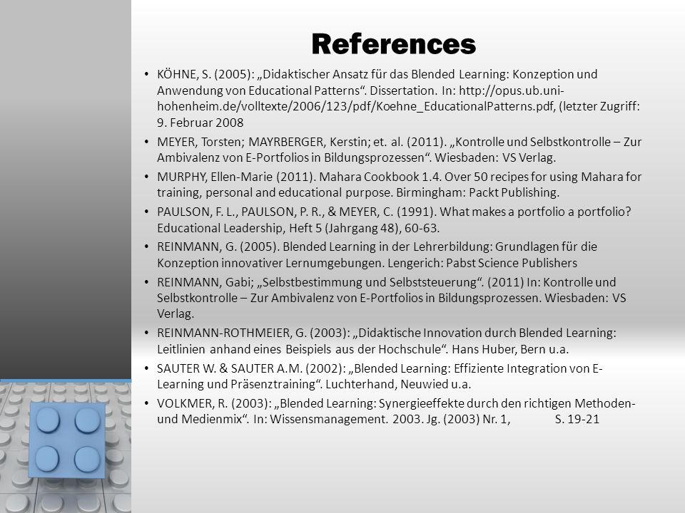 References KÖHNE, S. (2005): Didaktischer Ansatz für das Blended Learning: Konzeption und Anwendung von Educational Patterns. Dissertation. In: http:/