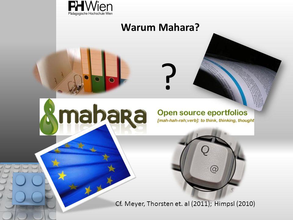 Warum Mahara? ? Cf. Meyer, Thorsten et. al (2011); Himpsl (2010)