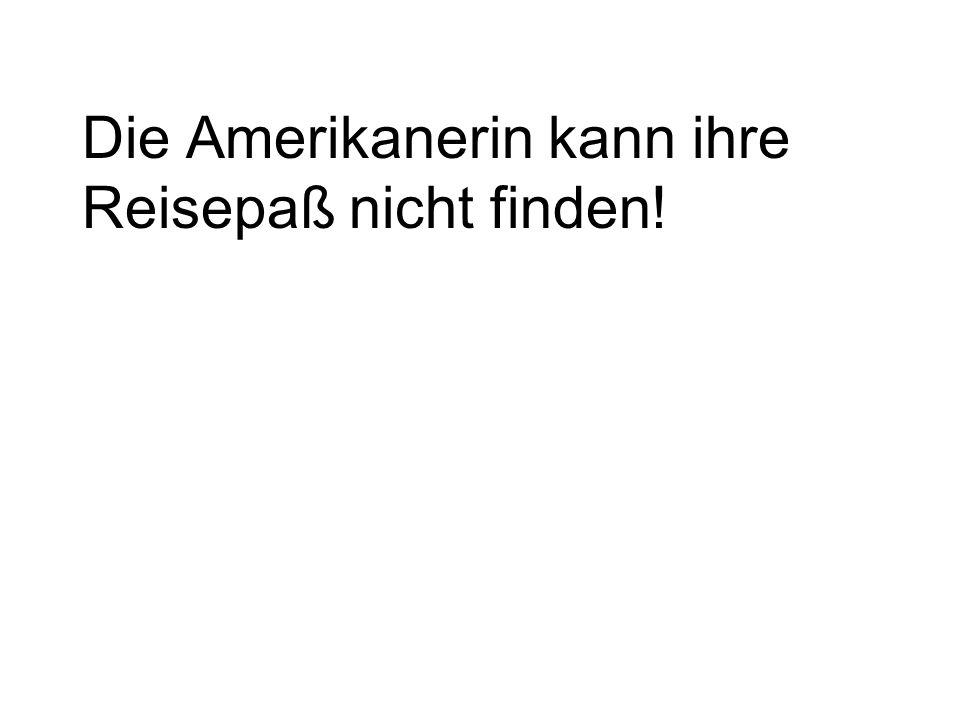 Die Amerikanerin kann ihre Reisepaß nicht finden!